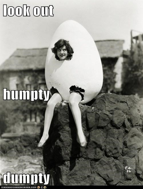 look out humpty dumpty