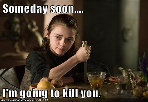 arya stark,Game of Thrones,kill you,knives,Maisie Williams,Someday,SOON,threatening