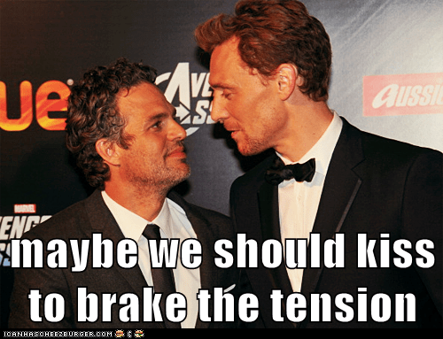 maybe we should kiss to brake the tension