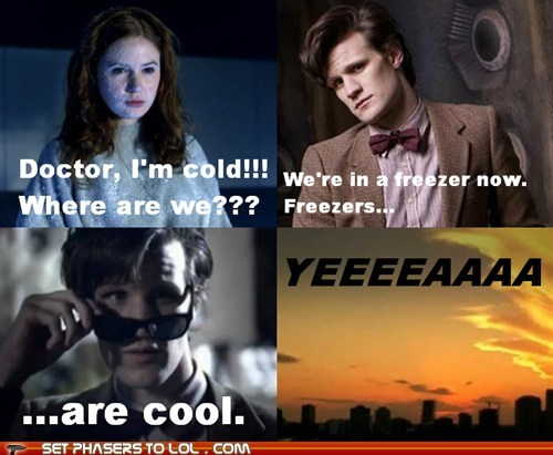 amy pond,cold,cool,csi miami,doctor who,freezer,karen gillan,Matt Smith,puns,the doctor,yeeeeaaahhhhh