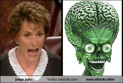 Totally Looks Like: Judge Judy Totally Looks Like Mars Attacks! Alien