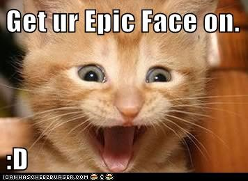 Get ur Epic Face on.  :D