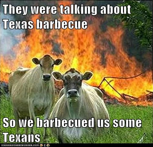 barbecue,bbq,cows,evil,evil cows,fire,food,meat,texans,texas