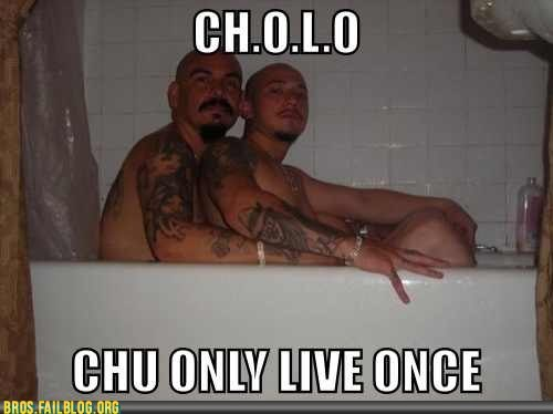 We're Cholo Because YOLO