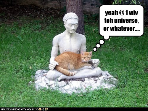 yeah @ 1 wiv teh universe, or whatever....