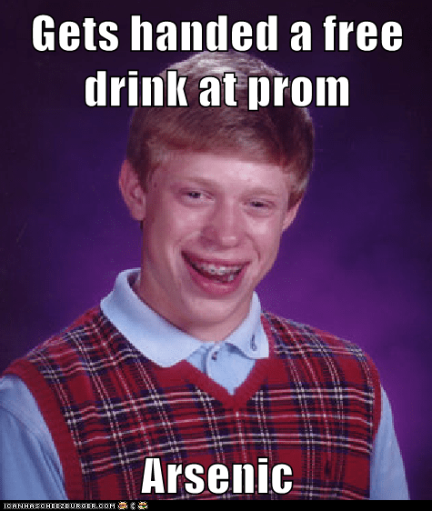 Gets handed a free drink at prom  Arsenic