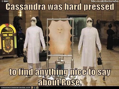 Cassandra was hard pressed  to find anything nice to say about Rose.