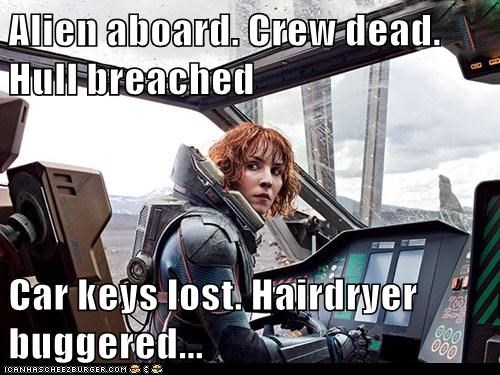 Alien aboard. Crew dead. Hull breached  Car keys lost. Hairdryer buggered...