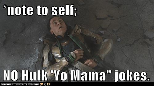 avengers,bad idea,hulk,loki,note to self,tom hiddleston,yo mama jokes
