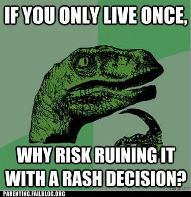 philosraptor,rash decision,yolo