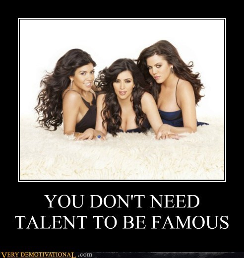 YOU DON'T NEED TALENT TO BE FAMOUS