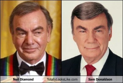 Neil Diamond Totally Looks Like Sam Donaldson