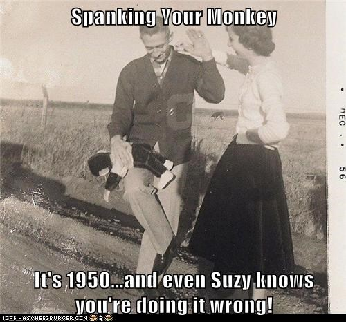 Spanking Your Monkey  It's 1950...and even Suzy knows you're doing it wrong!