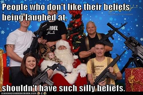 People who don't like their beliefs being laughed at,  shouldn't have such silly beliefs.