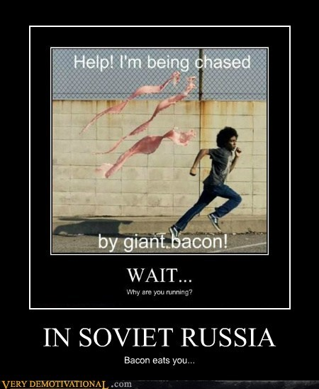 bacon,hilarious,Soviet Russia