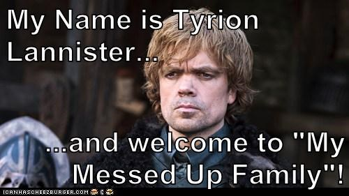 family,Game of Thrones,lanisters,messed up,peter dinklage,tv show,tyrion lannister,welcome