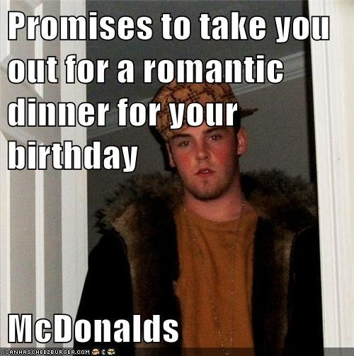 ... to take you out for a romantic dinner for your birthday McDonalds