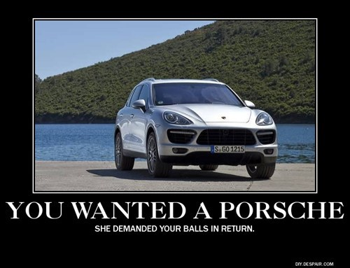 I'm assuming my guess about anyone who buys a Cayenne is right.