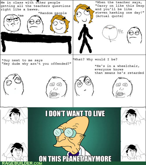 i dont want to live on th,i dont want to live on this planet,offended,Rage Comics,stephen hawking