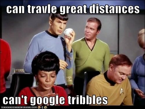 can travle great distances  can't google tribbles