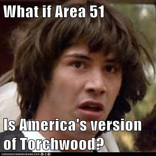 What if Area 51  Is America's version of Torchwood?