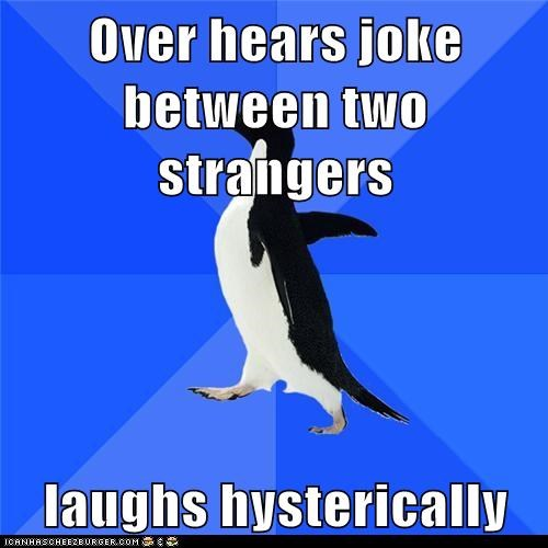 Socially Awkward Penguin: Try to Pretend You Were Laughing at Something Else