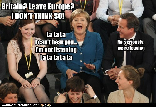 Britain? Leave Europe?  I DON'T THINK SO!