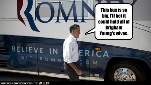 This bus is so big, I'll bet it could hold all of Brigham Young's wives.