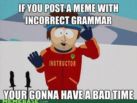 a bad time,comments,grammer,Memes,ski instructor