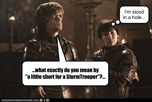 "...what exactly do you mean by  ""a little short for a StormTrooper""?..."