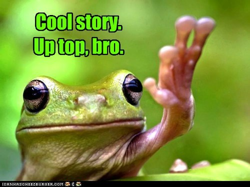 cool story bro,frog,high five,sarcasm,up top