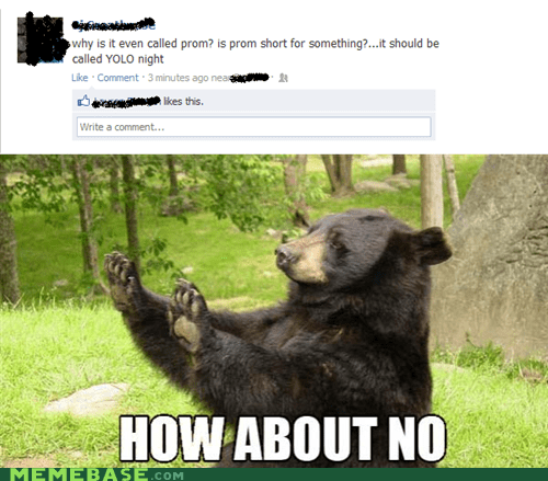 bear,facebook,how about no,prom,weird kid,yolo