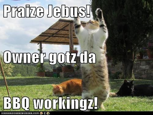 Praize Jebus! Owner gotz da BBQ workingz!