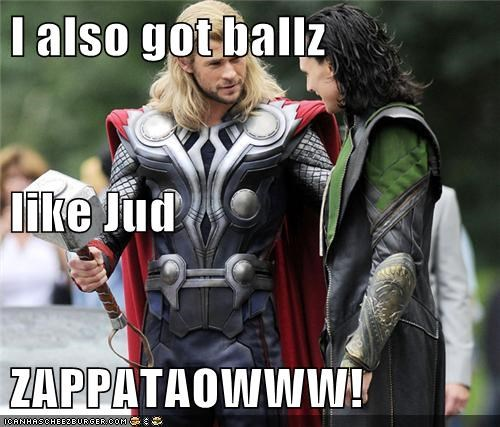 I also got ballz  like Jud ZAPPATAOWWW!