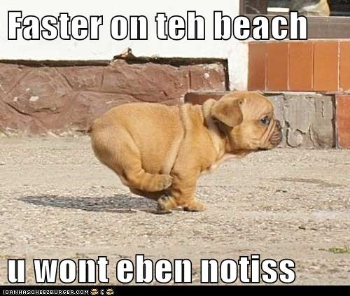 Faster on teh beach  u wont eben notiss
