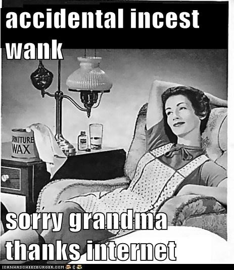 accidental incest wank  sorry grandma thanks internet