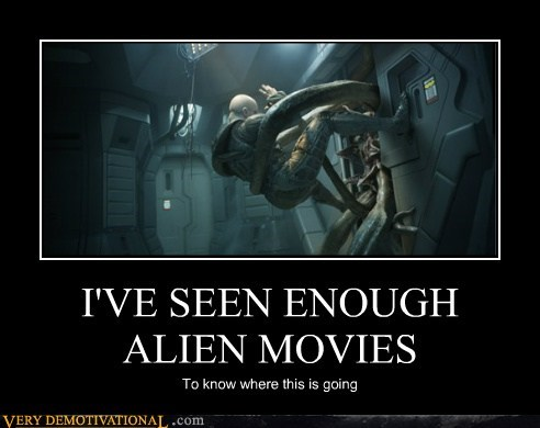 I'VE SEEN ENOUGH ALIEN MOVIES