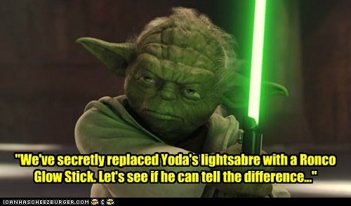 difference,glow stick,ineffective,lets-see,lightsaber,replaced,ronco,yoda