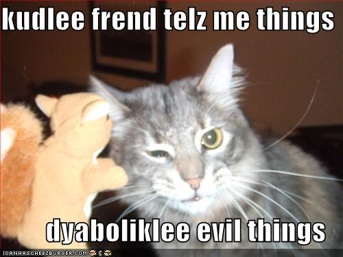kudlee frend telz me things  dyaboliklee evil things