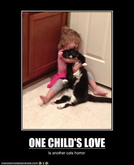 annoying,Cats,do not want,horror,hugging,hugs,humans,kids,love,very demotivational