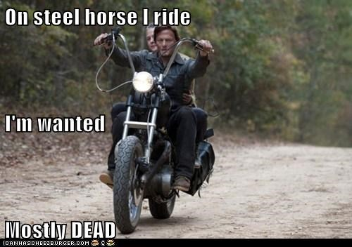 On steel horse I ride I'm wanted Mostly DEAD