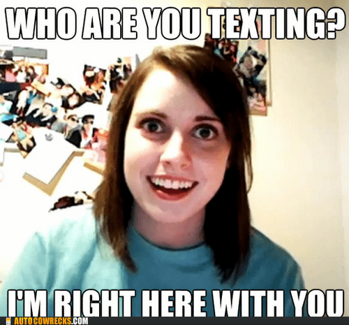 jealous,overattached girlfriend m,overattached girlfriend meme,who are you texting,who is she