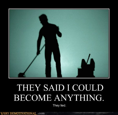 be anything,janitor,liars,reality,Sad
