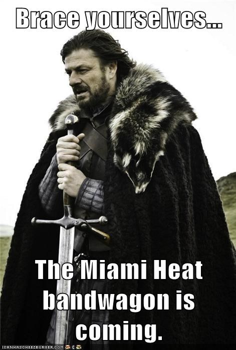 Brace yourselves... The Miami Heat bandwagon is coming.