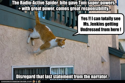 The Radio-Active Spider  bite gave Tom super-powers..  + with great power, comes great responsibility..