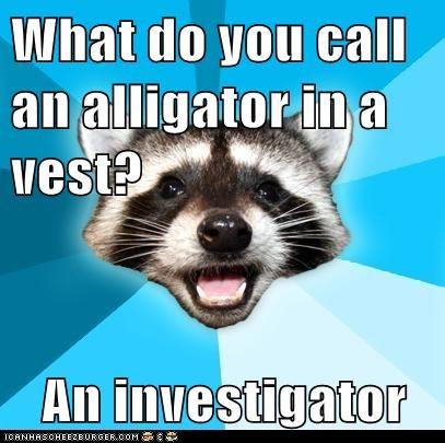 alligators,bad jokes,Investigators,Lame Pun Coon,Memes,portmanteaus,puns,raccoons,vests
