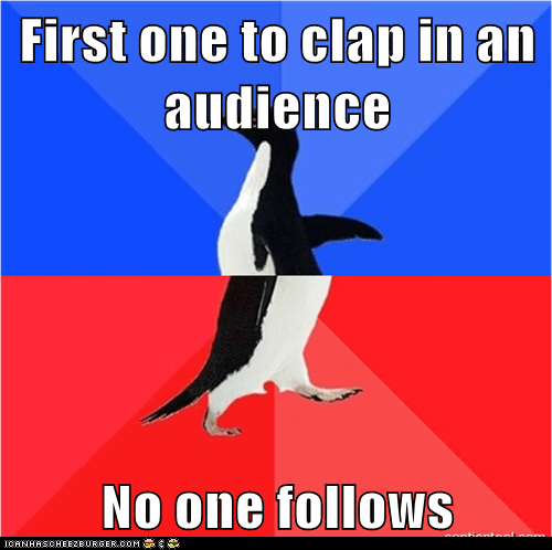 First one to clap in an audience  No one follows