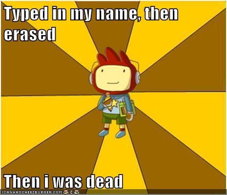 Typed in my name, then erased  Then i was dead
