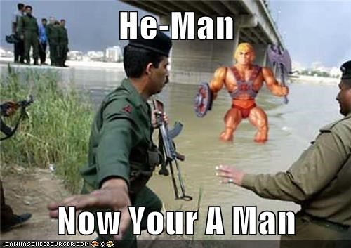 He-Man  Now Your A Man