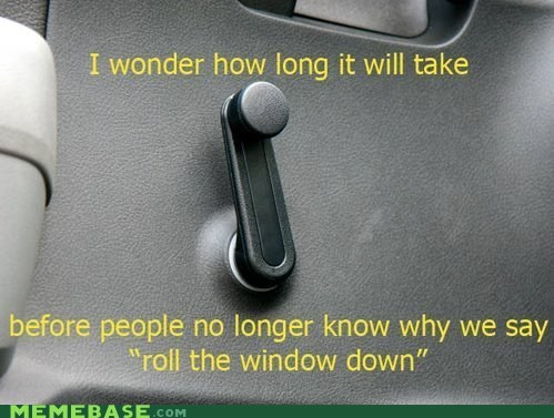 car,future,idioms,Memes,old,roll,technology,window